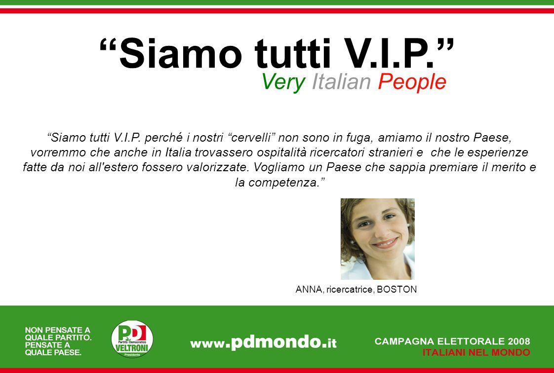 Siamo tutti V.I.P. Very Italian People Siamo tutti V.I.P. perché i nostri cervelli non sono in fuga, amiamo il nostro Paese, vorremmo che anche in Ita