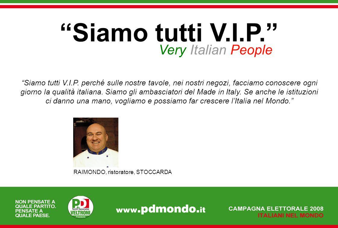 Siamo tutti V.I.P. Very Italian People Siamo tutti V.I.P. perché sulle nostre tavole, nei nostri negozi, facciamo conoscere ogni giorno la qualità ita