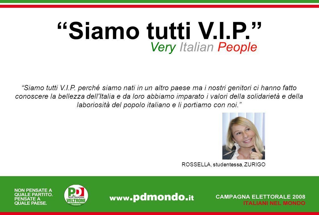 Siamo tutti V.I.P. Very Italian People Siamo tutti V.I.P. perché siamo nati in un altro paese ma i nostri genitori ci hanno fatto conoscere la bellezz