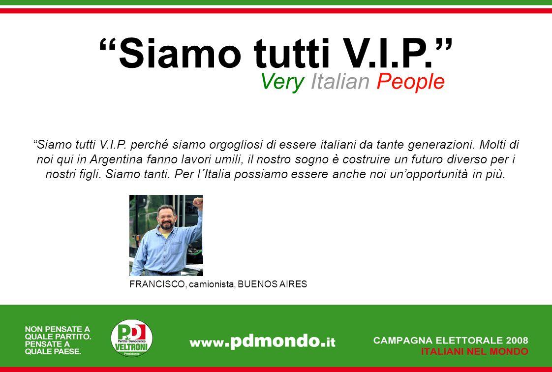 Siamo tutti V.I.P. Very Italian People Siamo tutti V.I.P. perché siamo orgogliosi di essere italiani da tante generazioni. Molti di noi qui in Argenti