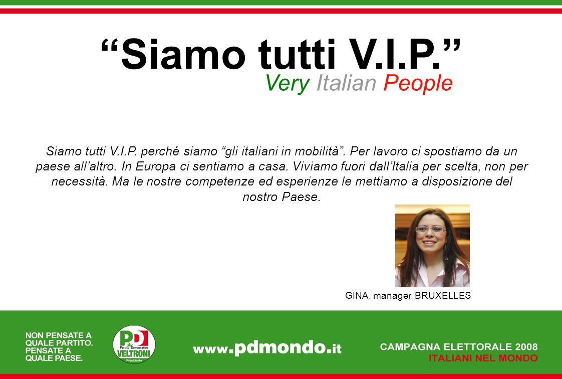 Siamo tutti V.I.P. Very Italian People Siamo tutti V.I.P. perché siamo gli italiani in mobilità. Per lavoro ci spostiamo da un paese allaltro. In Euro