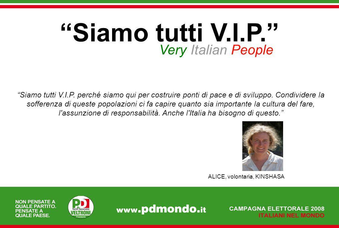 Siamo tutti V.I.P. Very Italian People Siamo tutti V.I.P. perché siamo qui per costruire ponti di pace e di sviluppo. Condividere la sofferenza di que