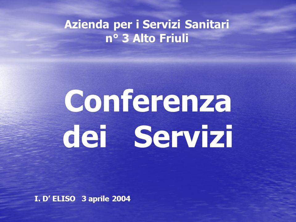 Azienda per i Servizi Sanitari n° 3 Alto Friuli Conferenza dei Servizi I. D ELISO 3 aprile 2004