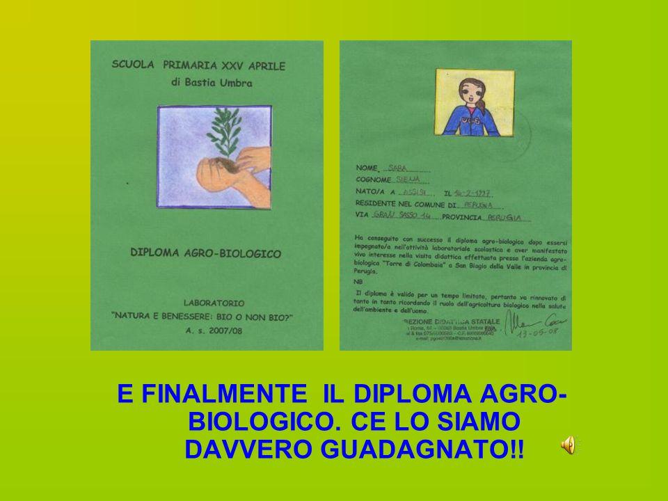 E FINALMENTE IL DIPLOMA AGRO- BIOLOGICO. CE LO SIAMO DAVVERO GUADAGNATO!!