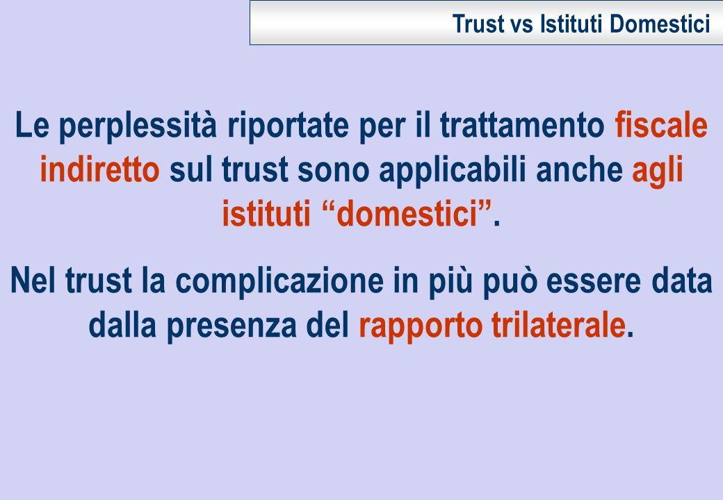Le perplessità riportate per il trattamento fiscale indiretto sul trust sono applicabili anche agli istituti domestici. Nel trust la complicazione in