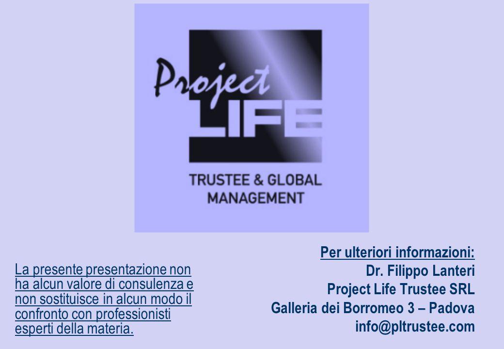 Per ulteriori informazioni: Dr. Filippo Lanteri Project Life Trustee SRL Galleria dei Borromeo 3 – Padova info@pltrustee.com La presente presentazione