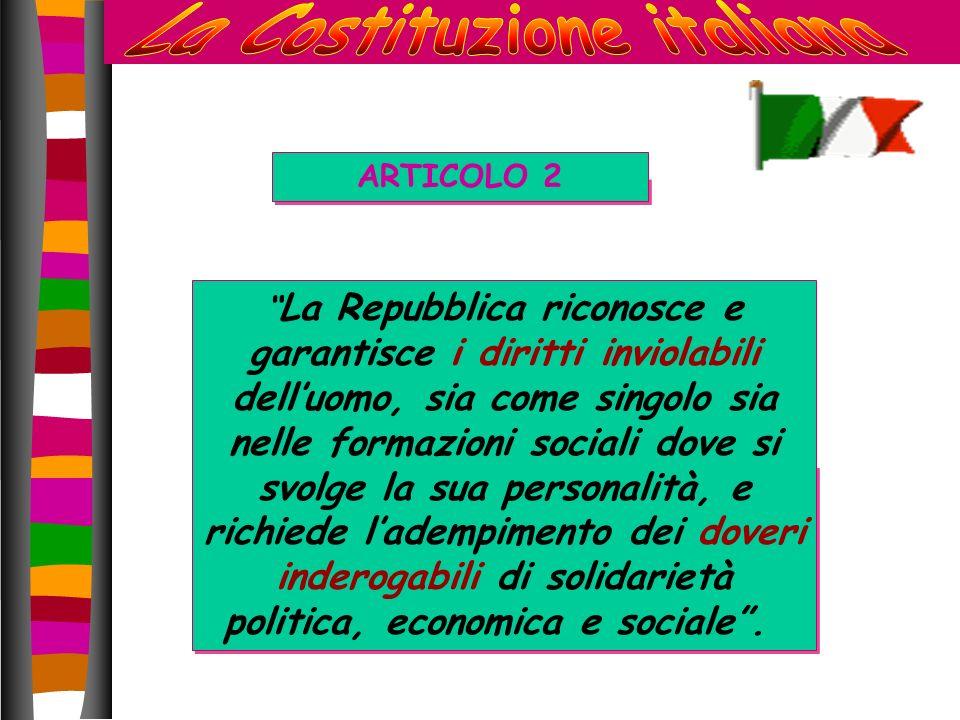 ARTICOLO 2 La Repubblica riconosce e garantisce i diritti inviolabili delluomo, sia come singolo sia nelle formazioni sociali dove si svolge la sua pe