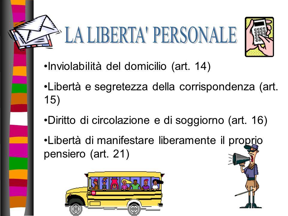 Inviolabilità del domicilio (art. 14) Libertà e segretezza della corrispondenza (art. 15) Diritto di circolazione e di soggiorno (art. 16) Libertà di