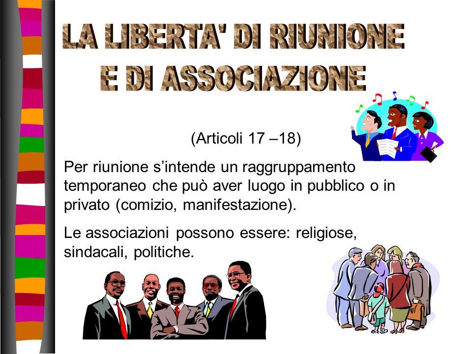 (Articoli 17 –18) Per riunione sintende un raggruppamento temporaneo che può aver luogo in pubblico o in privato (comizio, manifestazione). Le associa