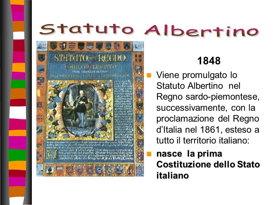 1848 Viene promulgato lo Statuto Albertino nel Regno sardo-piemontese, successivamente, con la proclamazione del Regno dItalia nel 1861, esteso a tutt