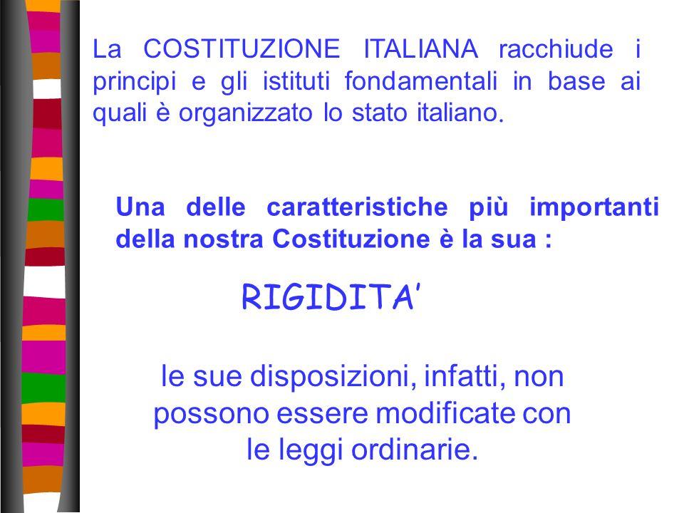 La COSTITUZIONE ITALIANA racchiude i principi e gli istituti fondamentali in base ai quali è organizzato lo stato italiano. Una delle caratteristiche