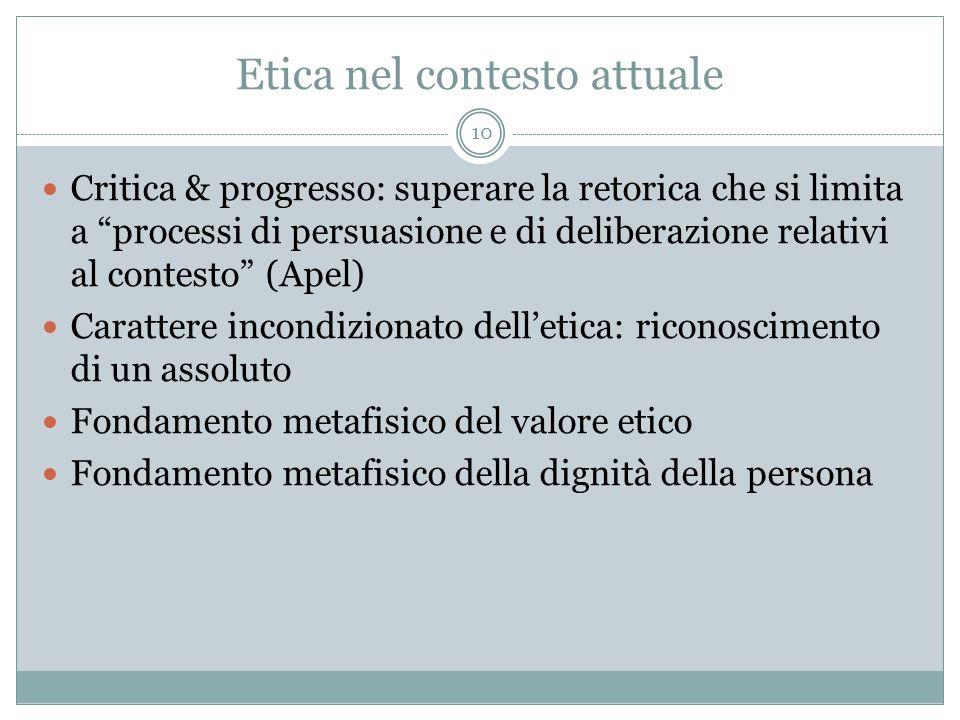 Etica nel contesto attuale Critica & progresso: superare la retorica che si limita a processi di persuasione e di deliberazione relativi al contesto (