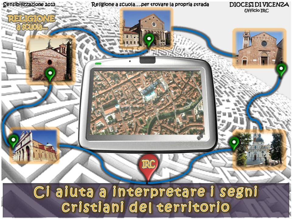 Sensibilizzazione 2013 Religione a scuola….per trovare la propria strada DIOCESI DI VICENZA Ufficio IRC Ufficio IRC