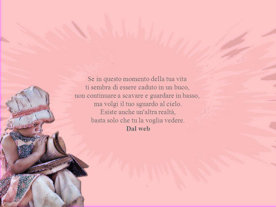 Ogni piccola azione è un avvenimento immenso nel quale ci viene dato il paradiso, nel quale possiamo dare il paradiso. Non importa quel che dobbiamo f