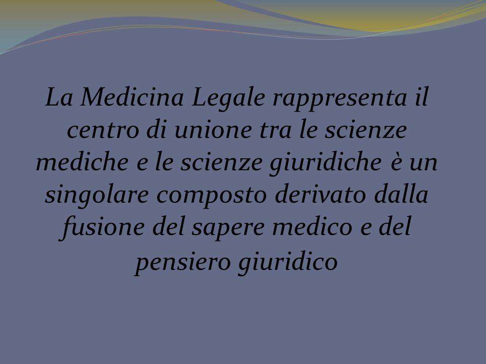 La Medicina Legale rappresenta il centro di unione tra le scienze mediche e le scienze giuridiche è un singolare composto derivato dalla fusione del s