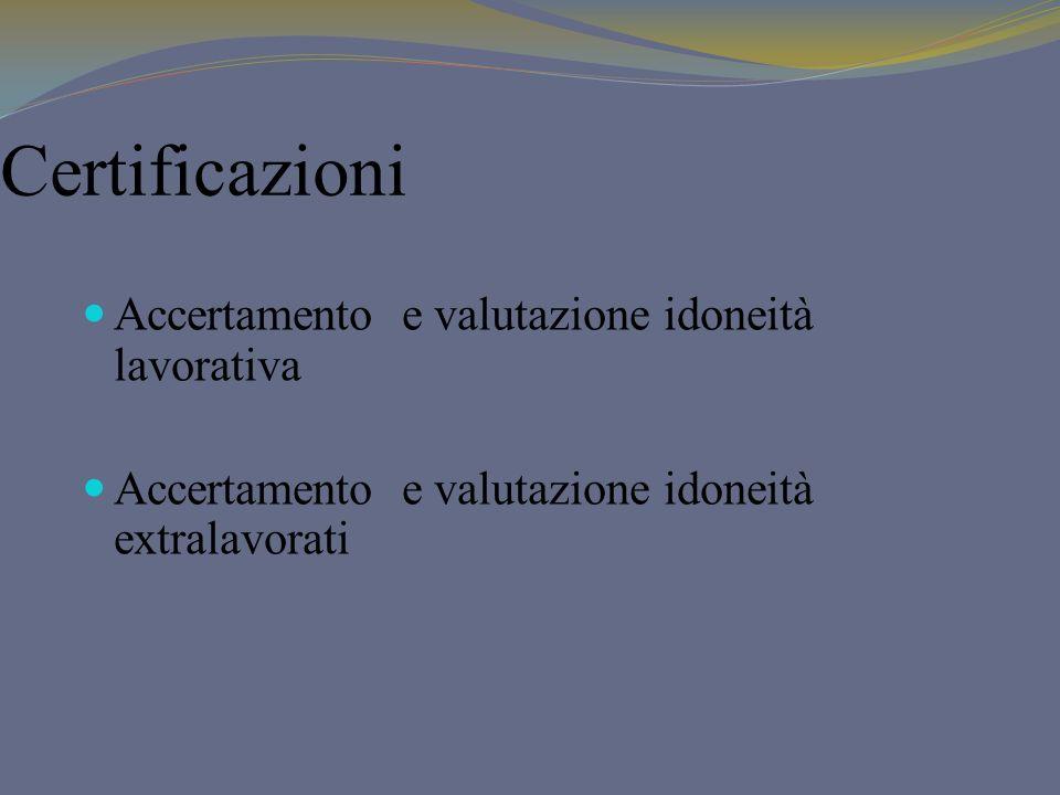 Certificazioni Accertamento e valutazione idoneità lavorativa Accertamento e valutazione idoneità extralavorati