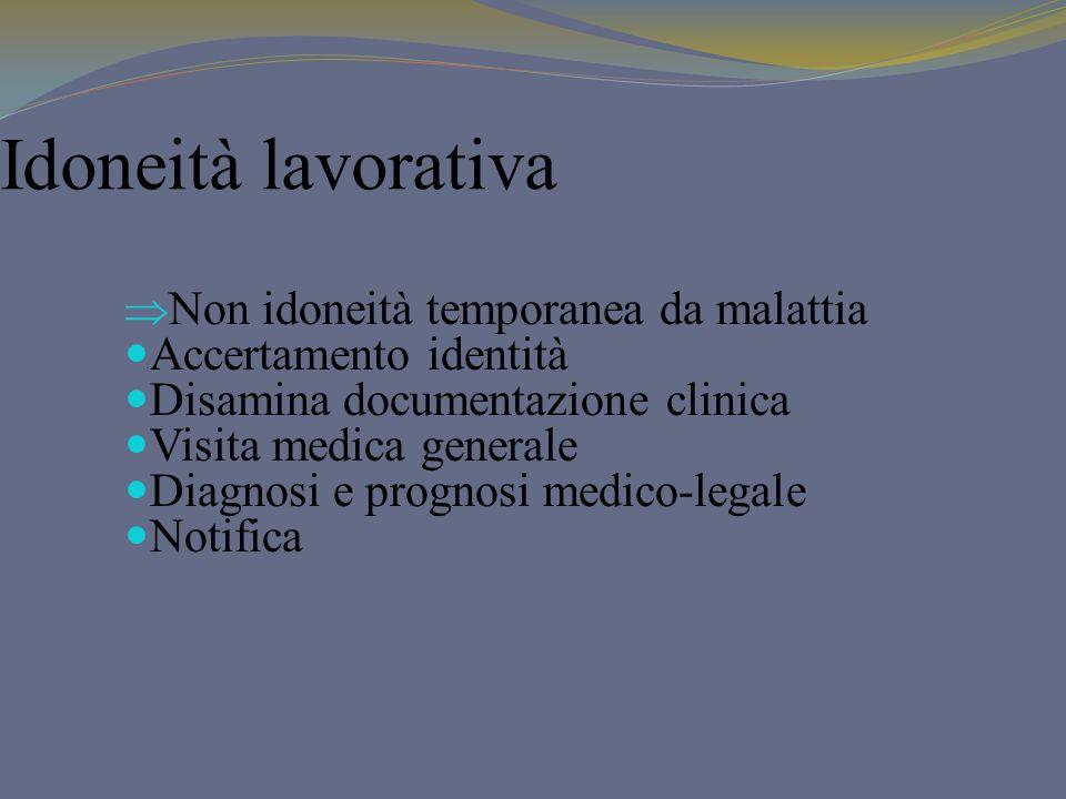 Idoneità lavorativa Non idoneità temporanea da malattia Accertamento identità Disamina documentazione clinica Visita medica generale Diagnosi e progno