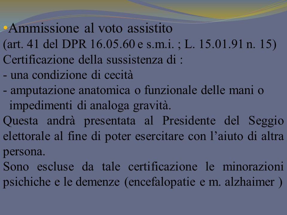 Ammissione al voto assistito (art. 41 del DPR 16.05.60 e s.m.i. ; L. 15.01.91 n. 15) Certificazione della sussistenza di : - una condizione di cecità
