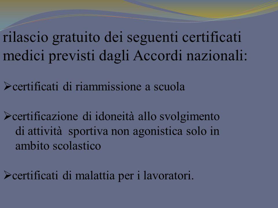 rilascio gratuito dei seguenti certificati medici previsti dagli Accordi nazionali: certificati di riammissione a scuola certificazione di idoneità al