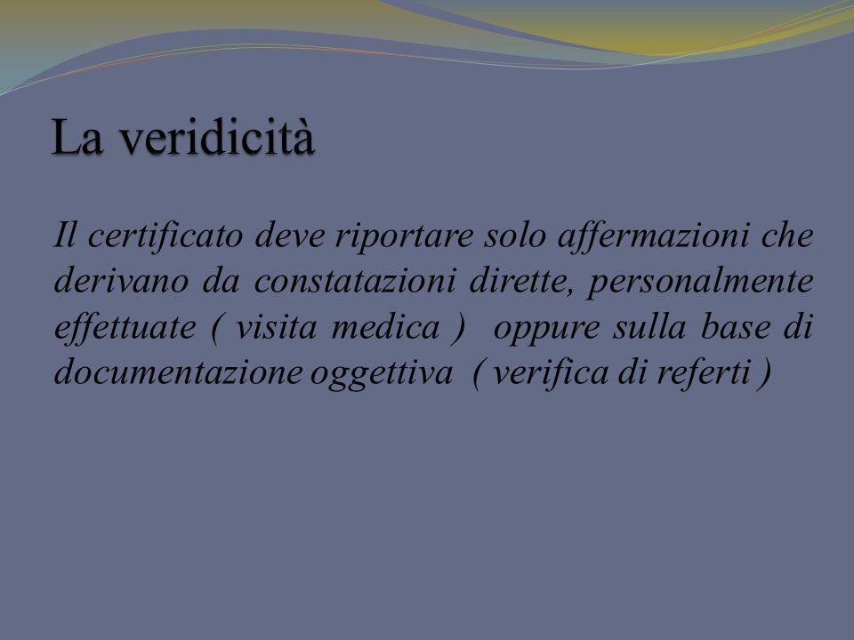 Il certificato deve riportare solo affermazioni che derivano da constatazioni dirette, personalmente effettuate ( visita medica ) oppure sulla base di