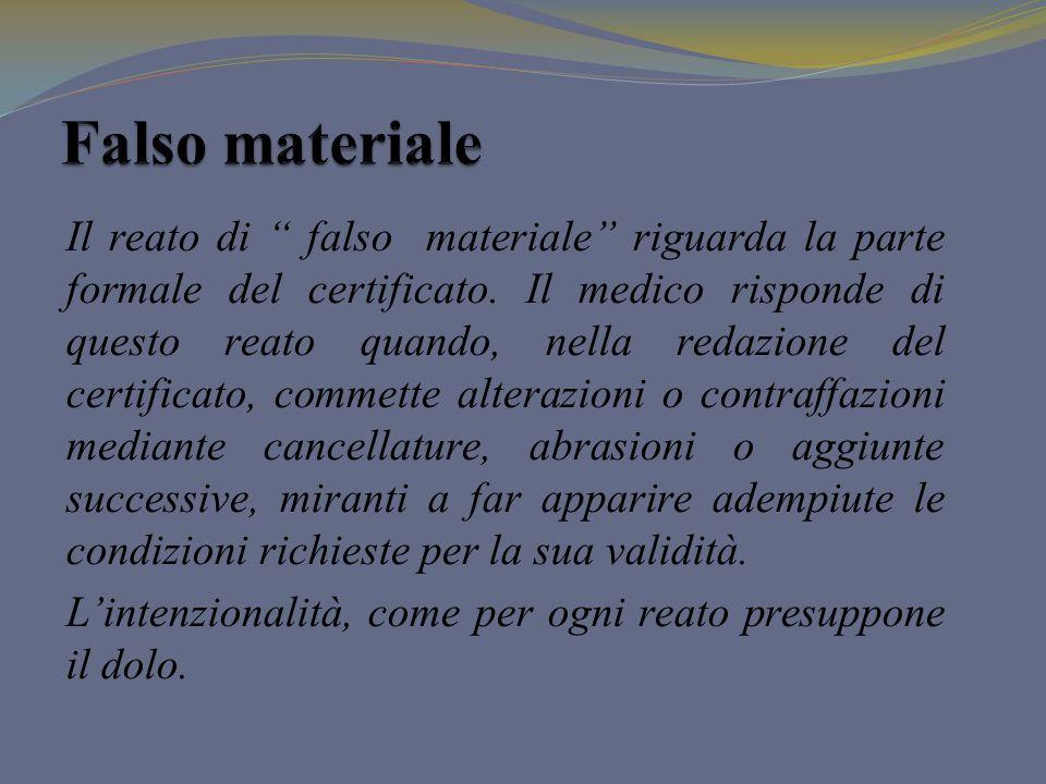 Il reato di falso materiale riguarda la parte formale del certificato. Il medico risponde di questo reato quando, nella redazione del certificato, com