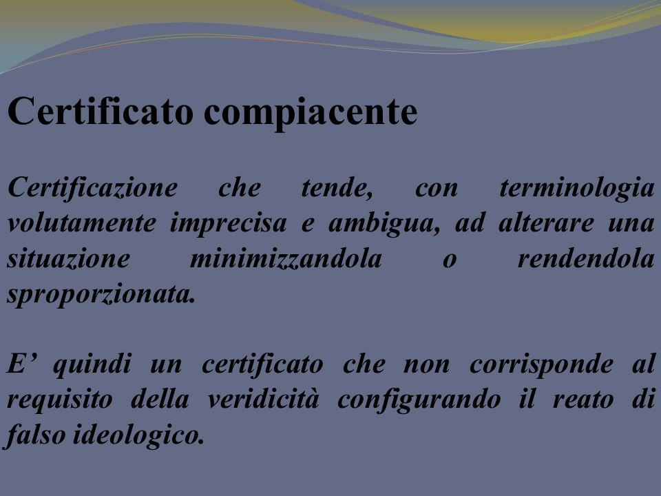 Certificato compiacente Certificazione che tende, con terminologia volutamente imprecisa e ambigua, ad alterare una situazione minimizzandola o renden