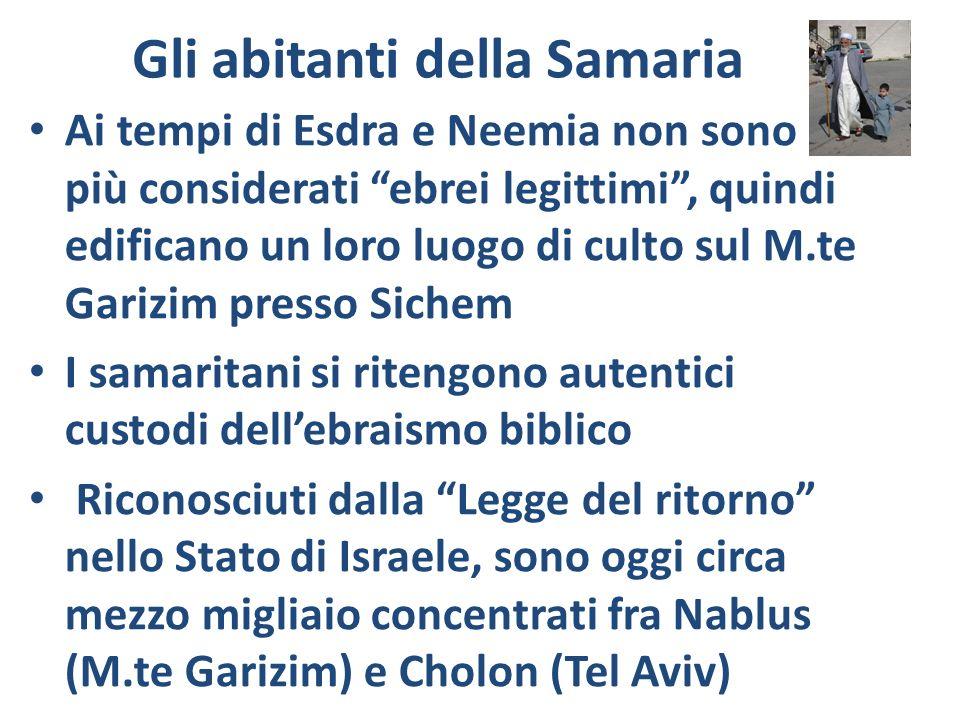 Gli abitanti della Samaria Ai tempi di Esdra e Neemia non sono più considerati ebrei legittimi, quindi edificano un loro luogo di culto sul M.te Gariz