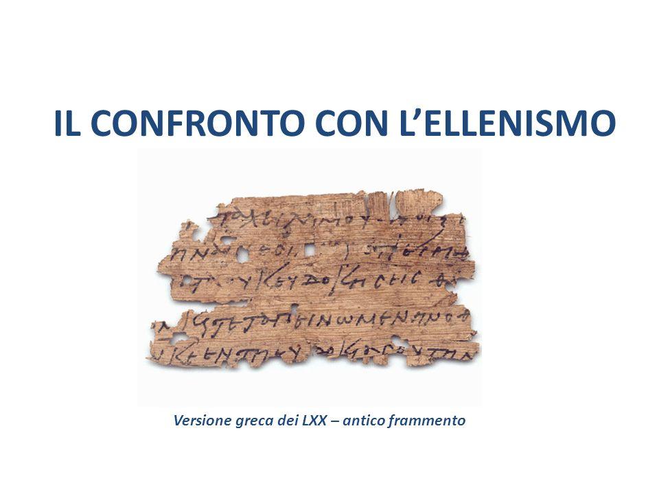 IL CONFRONTO CON LELLENISMO Versione greca dei LXX – antico frammento
