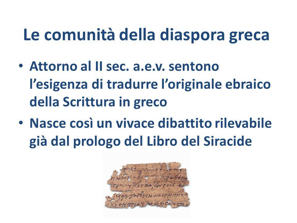 Le comunità della diaspora greca Attorno al II sec. a.e.v. sentono lesigenza di tradurre loriginale ebraico della Scrittura in greco Nasce così un viv