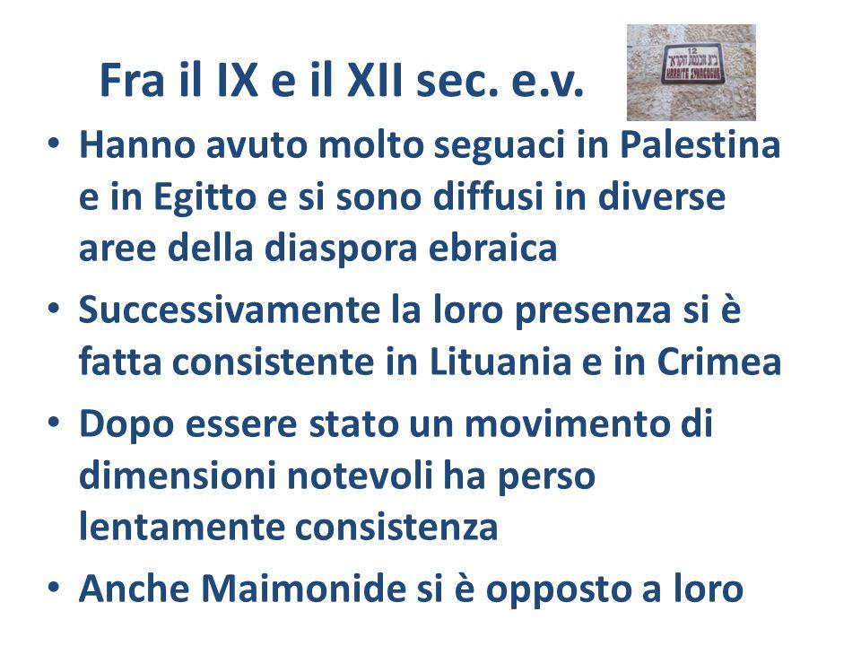 Fra il IX e il XII sec. e.v. Hanno avuto molto seguaci in Palestina e in Egitto e si sono diffusi in diverse aree della diaspora ebraica Successivamen