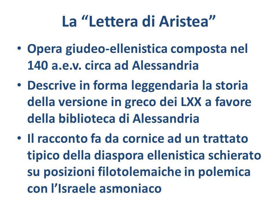 La Lettera di Aristea Opera giudeo-ellenistica composta nel 140 a.e.v. circa ad Alessandria Descrive in forma leggendaria la storia della versione in