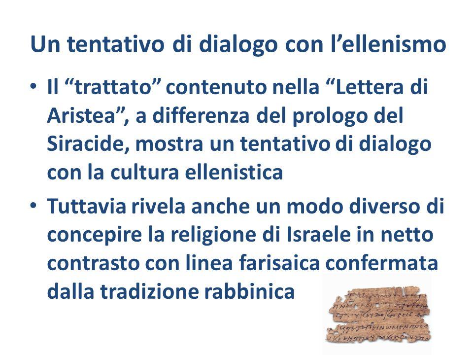 Un tentativo di dialogo con lellenismo Il trattato contenuto nella Lettera di Aristea, a differenza del prologo del Siracide, mostra un tentativo di d
