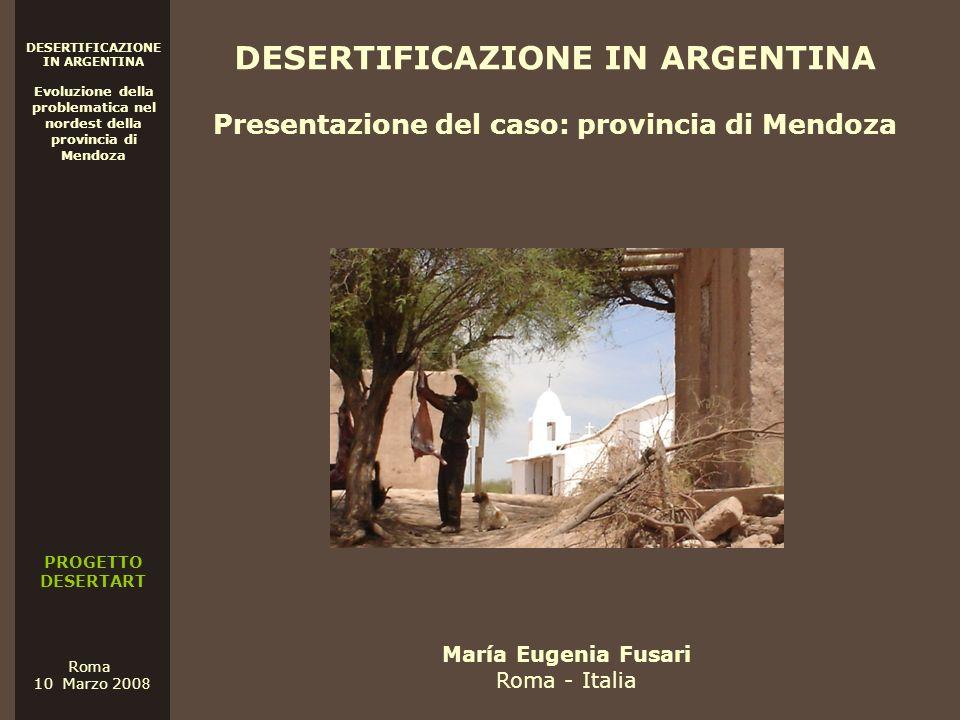 PROGETTO DESERTART DESERTIFICAZIONE IN ARGENTINA Evoluzione della problematica nel nordest della provincia di Mendoza Roma 10 Marzo 200 8 DESERTIFICAZ