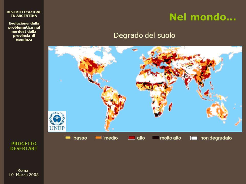 PROGETTO DESERTART DESERTIFICAZIONE IN ARGENTINA Evoluzione della problematica nel nordest della provincia di Mendoza Roma 10 Marzo 200 8 Nel mondo...