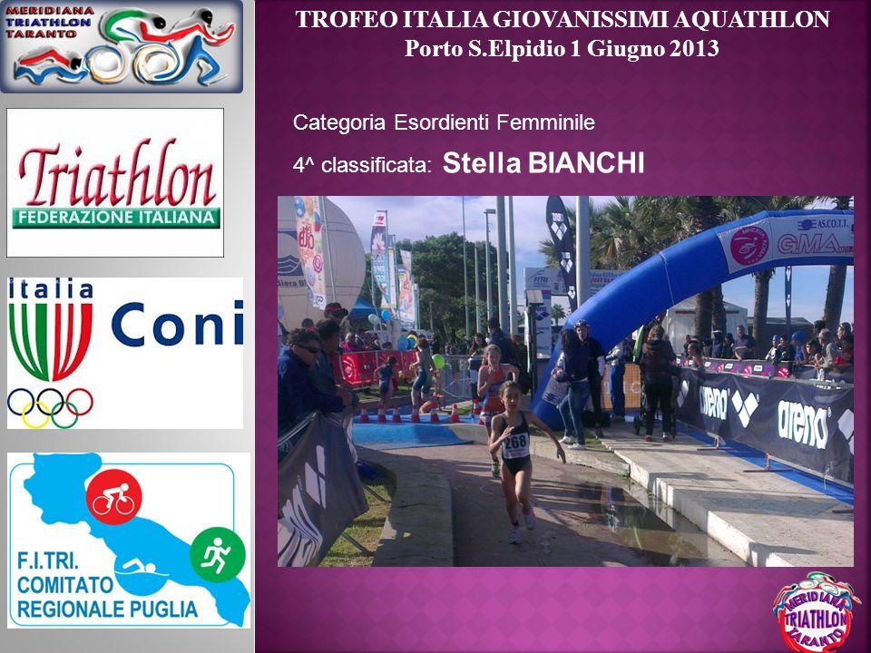 TROFEO ITALIA GIOVANISSIMI AQUATHLON Porto S.Elpidio 1 Giugno 2013 Categoria Esordienti Femminile 4^ classificata: Stella BIANCHI