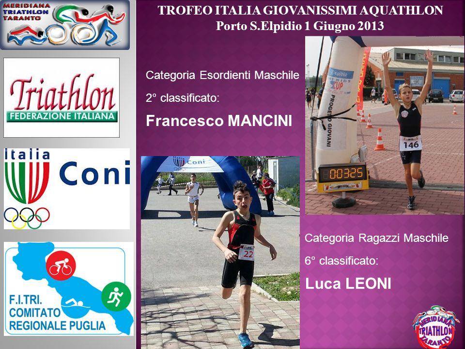 TROFEO ITALIA GIOVANISSIMI AQUATHLON Porto S.Elpidio 1 Giugno 2013 Categoria Esordienti Maschile 2° classificato: Francesco MANCINI Categoria Ragazzi