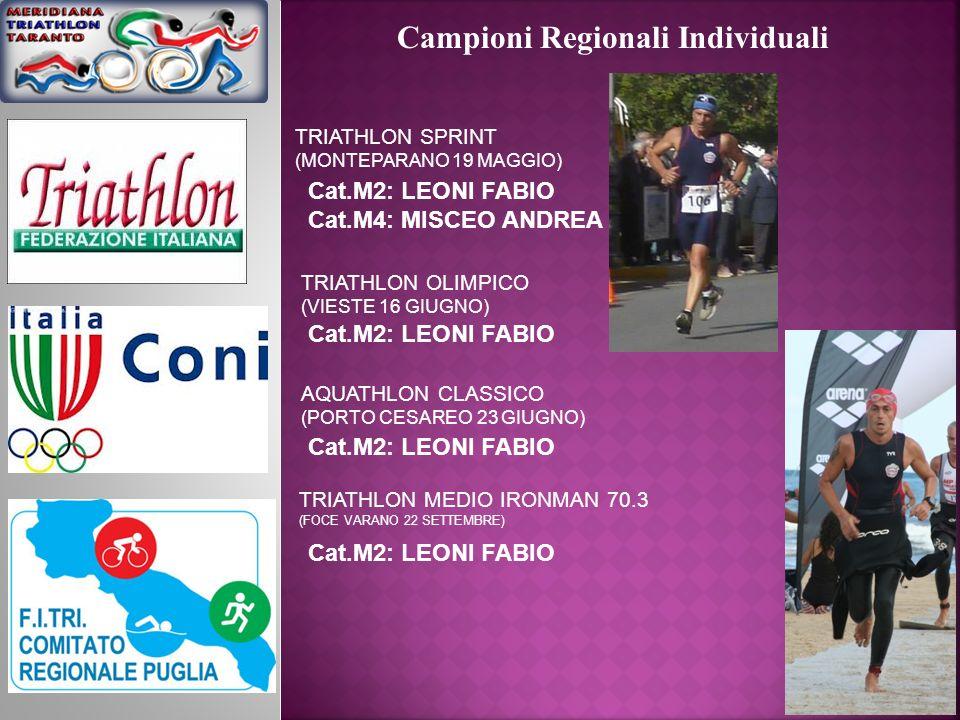 Campioni Regionali Individuali TRIATHLON SPRINT (MONTEPARANO 19 MAGGIO) Cat.M2: LEONI FABIO Cat.M4: MISCEO ANDREA TRIATHLON OLIMPICO (VIESTE 16 GIUGNO