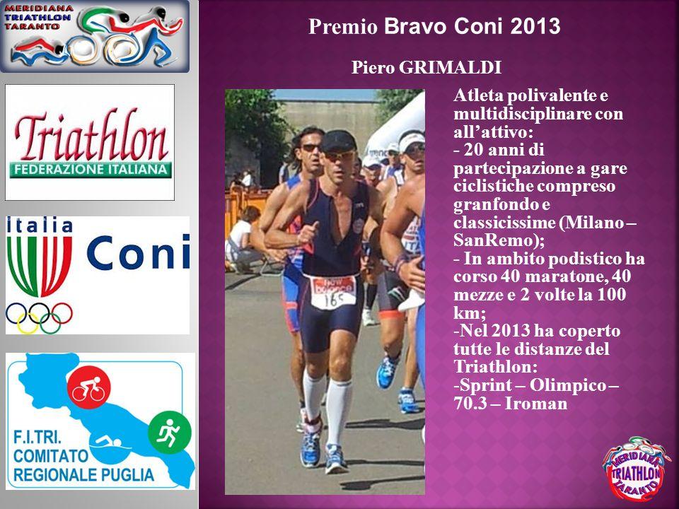 Premio Bravo Coni 2013 Piero GRIMALDI Atleta polivalente e multidisciplinare con allattivo: - 20 anni di partecipazione a gare ciclistiche compreso gr