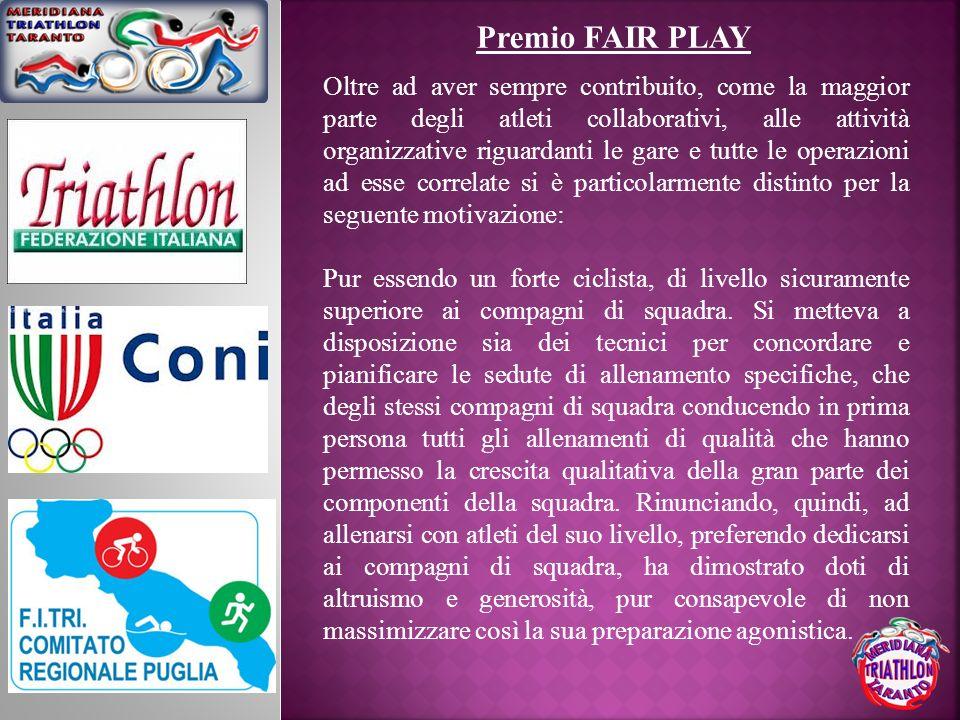 Premio FAIR PLAY Oltre ad aver sempre contribuito, come la maggior parte degli atleti collaborativi, alle attività organizzative riguardanti le gare e