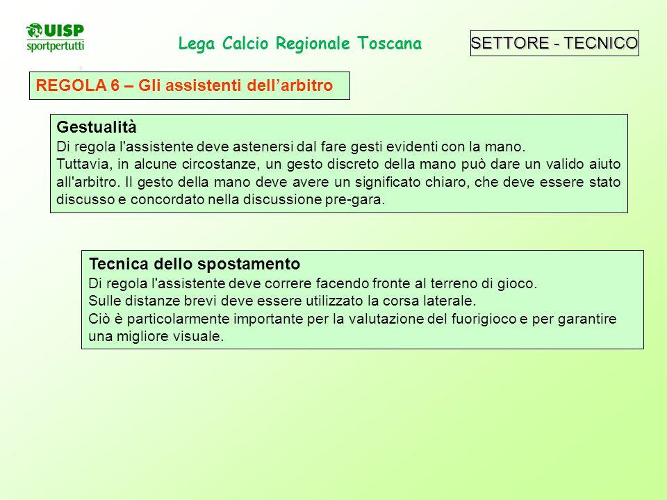SETTORE - TECNICO Lega Calcio Regionale Toscana. Tecnica dello spostamento Di regola l'assistente deve correre facendo fronte al terreno di gioco. Sul
