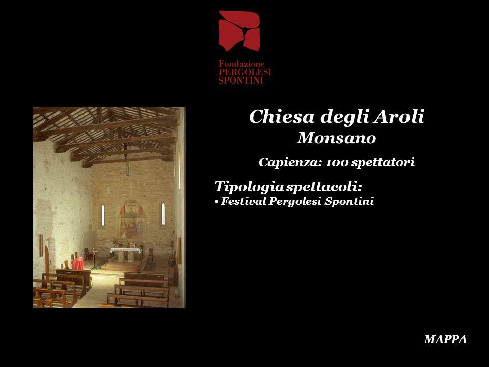 Chiesa degli Aroli Monsano Capienza: 100 spettatori Tipologia spettacoli: Festival Pergolesi Spontini MAPPA