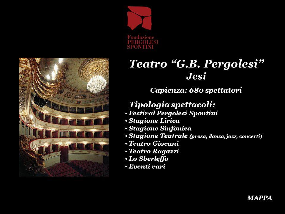 Teatro G.B. Pergolesi Jesi Capienza: 680 spettatori Tipologia spettacoli: Festival Pergolesi Spontini Stagione Lirica Stagione Sinfonica Stagione Teat