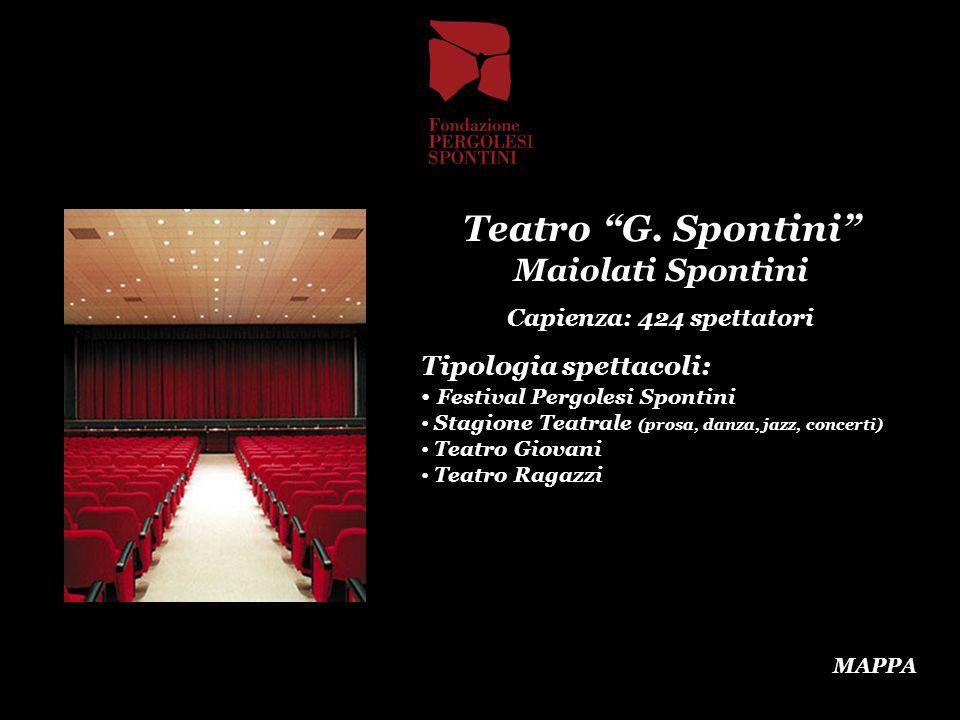 Teatro G. Spontini Maiolati Spontini Capienza: 424 spettatori Tipologia spettacoli: Festival Pergolesi Spontini Stagione Teatrale (prosa, danza, jazz,