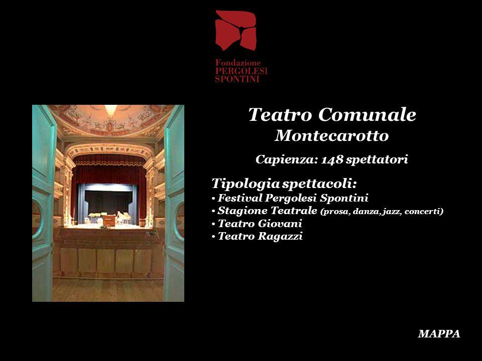 Teatro Comunale Montecarotto Capienza: 148 spettatori Tipologia spettacoli: Festival Pergolesi Spontini Stagione Teatrale (prosa, danza, jazz, concert