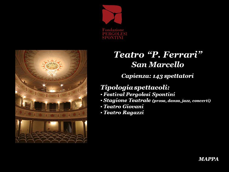 Teatro P. Ferrari San Marcello Capienza: 143 spettatori Tipologia spettacoli: Festival Pergolesi Spontini Stagione Teatrale (prosa, danza, jazz, conce