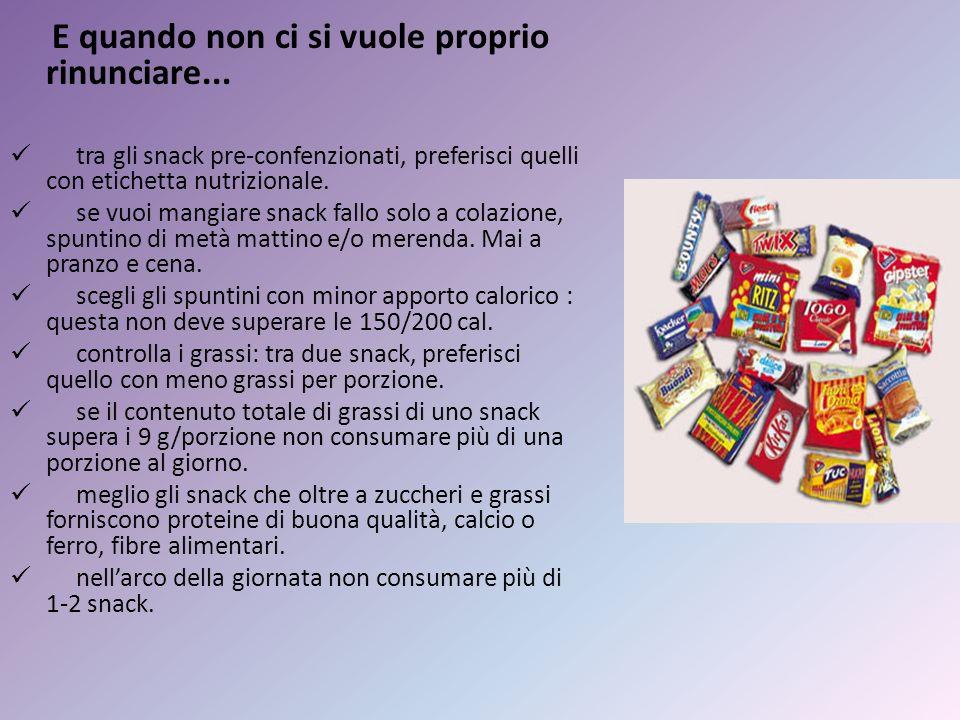E quando non ci si vuole proprio rinunciare... tra gli snack pre-confenzionati, preferisci quelli con etichetta nutrizionale. se vuoi mangiare snack f