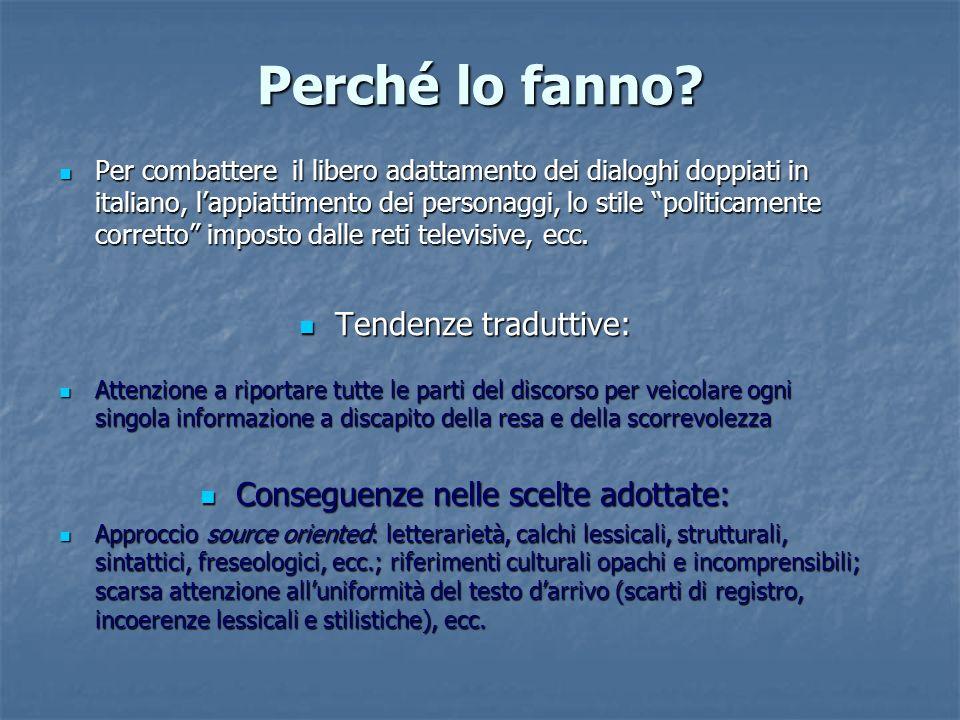 Perché lo fanno? Per combattere il libero adattamento dei dialoghi doppiati in italiano, lappiattimento dei personaggi, lo stile politicamente corrett