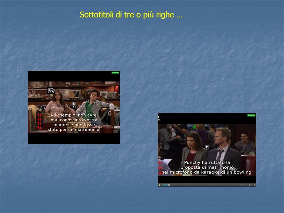 Sottotitoli di tre o più righe …