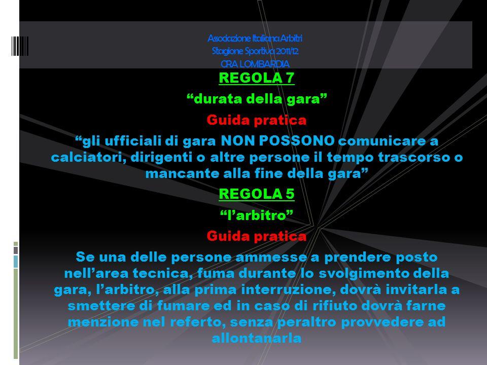 REGOLA 7 durata della gara Guida pratica gli ufficiali di gara NON POSSONO comunicare a calciatori, dirigenti o altre persone il tempo trascorso o man