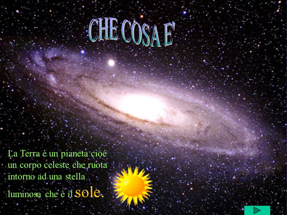 La Terra è un pianeta cioè un corpo celeste che ruota intorno ad una stella luminosa che è il sole.